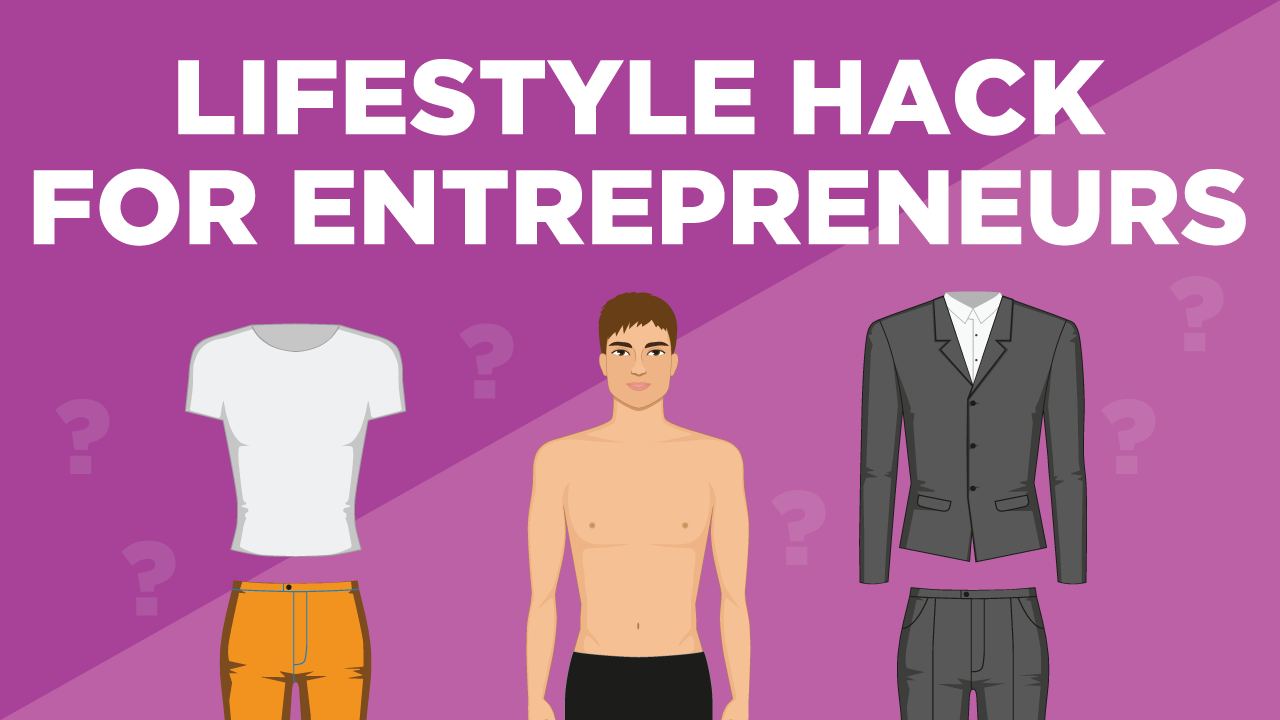 To Dress or Not to Dress: Lifestyle Hacks for Entrepreneurs
